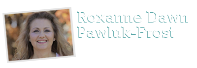 Roxanne Dawn Pawluk Frost | Official Website |